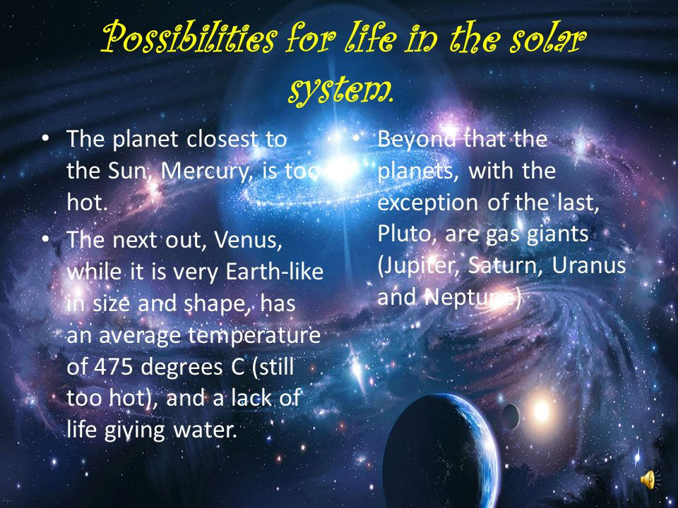 Possibilities for life in the solar system.