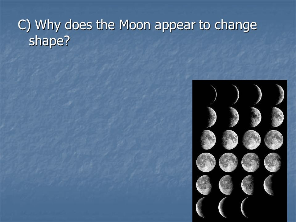 C) Why does the Moon appear to change shape