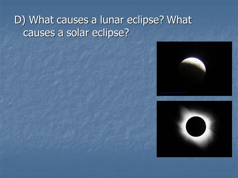 D) What causes a lunar eclipse What causes a solar eclipse