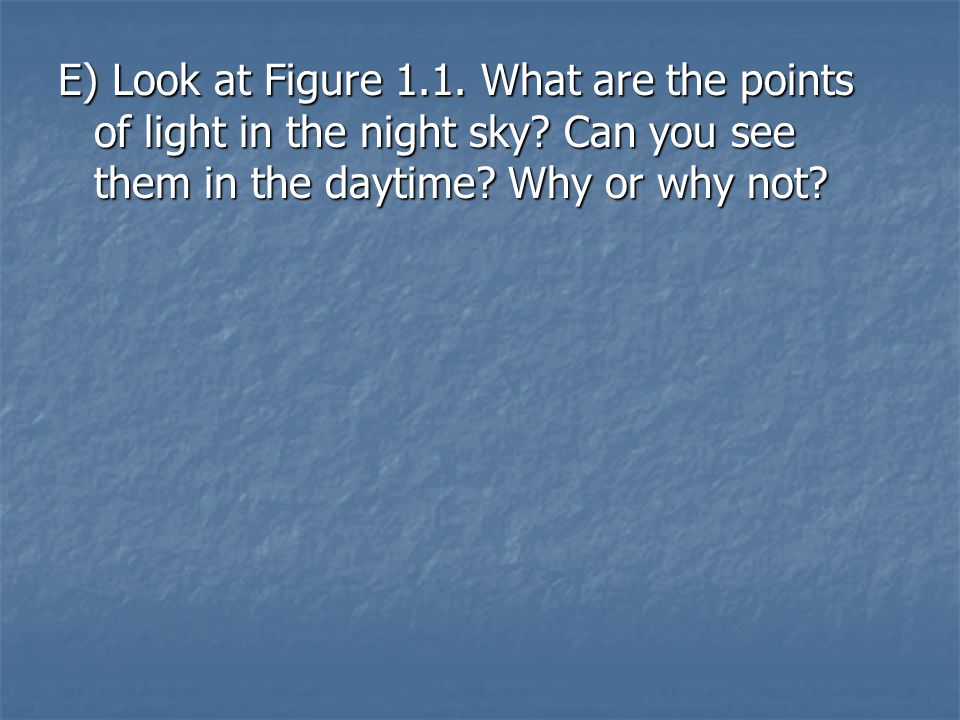 E) Look at Figure 1. 1. What are the points of light in the night sky