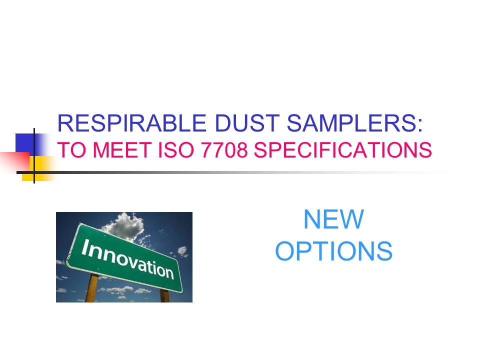 RESPIRABLE DUST SAMPLERS: TO MEET ISO 7708 SPECIFICATIONS