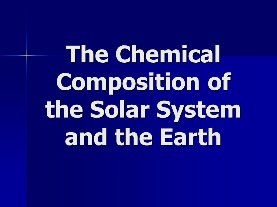 The Chemical Composition of the Solar System and the Earth