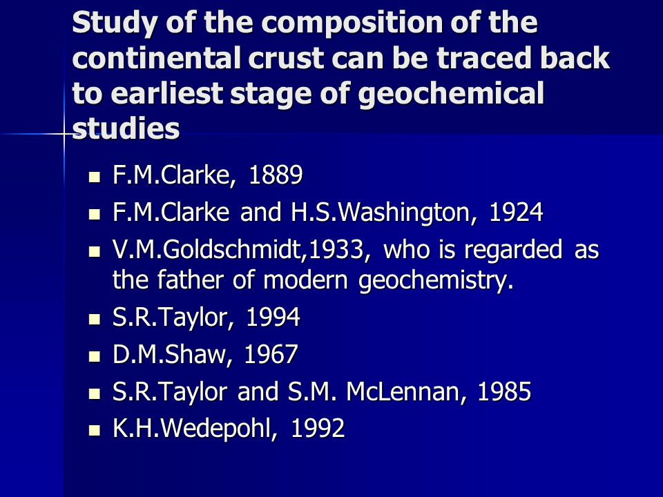 Study of the composition of the continental crust can be traced back to earliest stage of geochemical studies