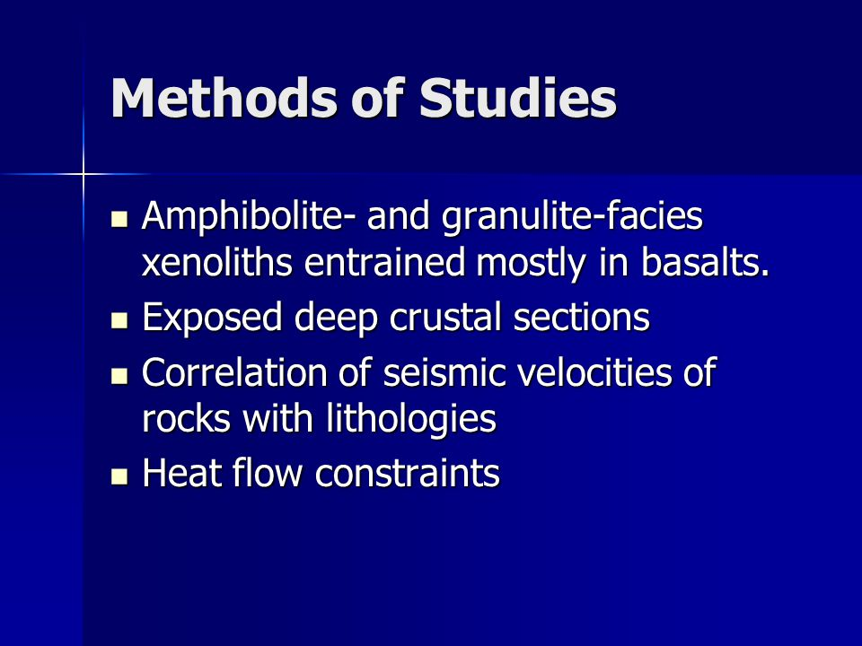 Methods of Studies Amphibolite- and granulite-facies xenoliths entrained mostly in basalts. Exposed deep crustal sections.