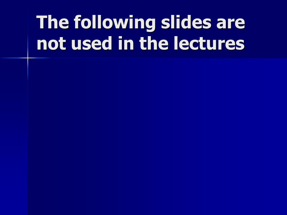 The following slides are not used in the lectures