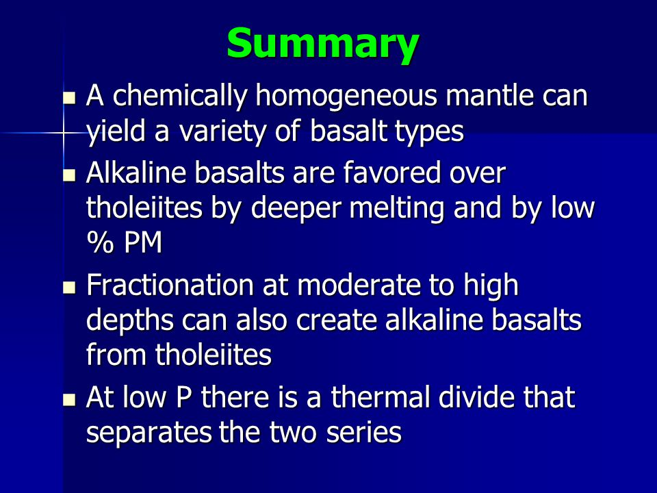 Summary A chemically homogeneous mantle can yield a variety of basalt types.