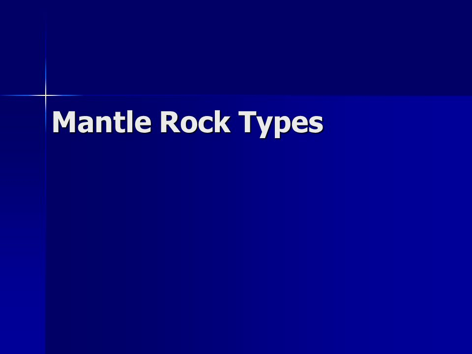 Mantle Rock Types