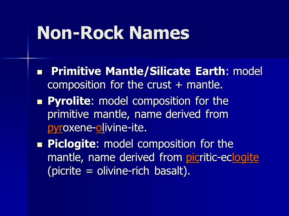 Non-Rock Names Primitive Mantle/Silicate Earth: model composition for the crust + mantle.