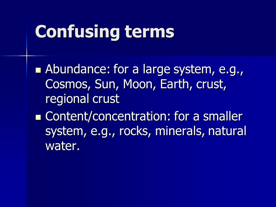 Confusing terms Abundance: for a large system, e.g., Cosmos, Sun, Moon, Earth, crust, regional crust.