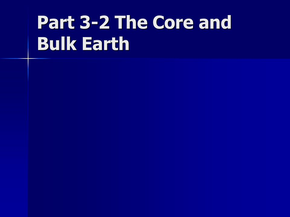 Part 3-2 The Core and Bulk Earth