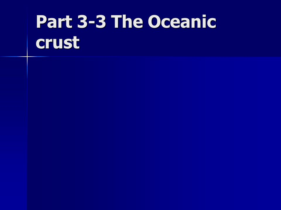Part 3-3 The Oceanic crust