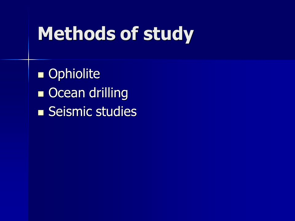 Methods of study Ophiolite Ocean drilling Seismic studies