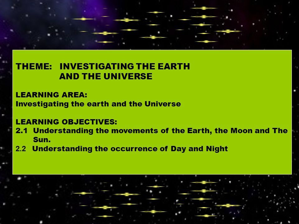 THEME: INVESTIGATING THE EARTH AND THE UNIVERSE