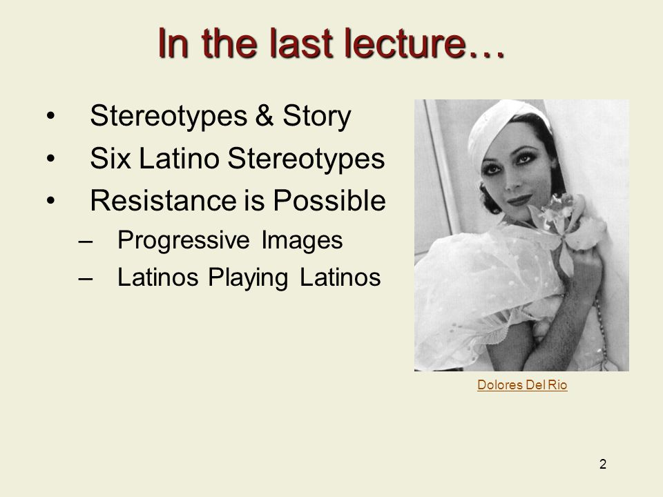 In the last lecture… Stereotypes & Story Six Latino Stereotypes