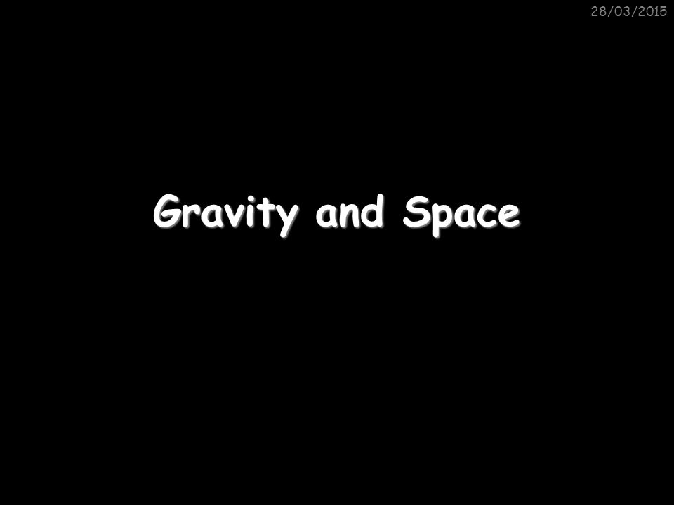 08/04/2017 Gravity and Space