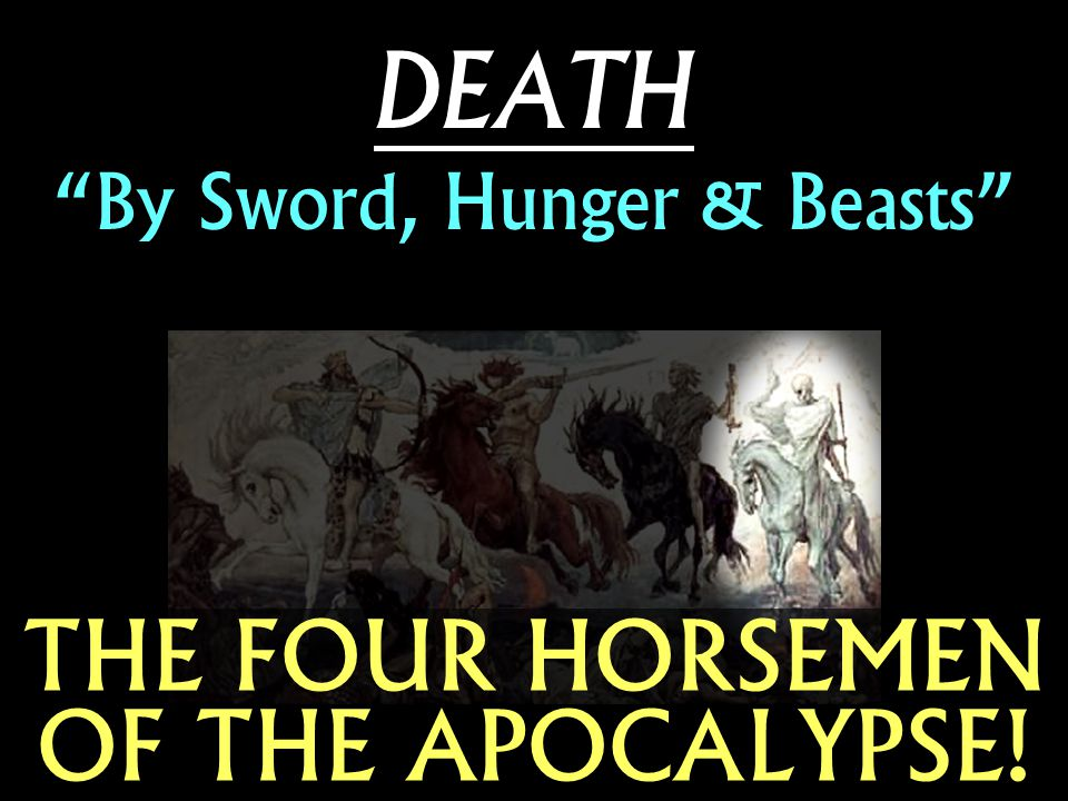 DEATH By Sword, Hunger & Beasts