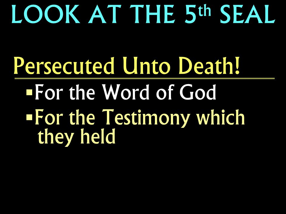 LOOK AT THE 5th SEAL Persecuted Unto Death! For the Word of God