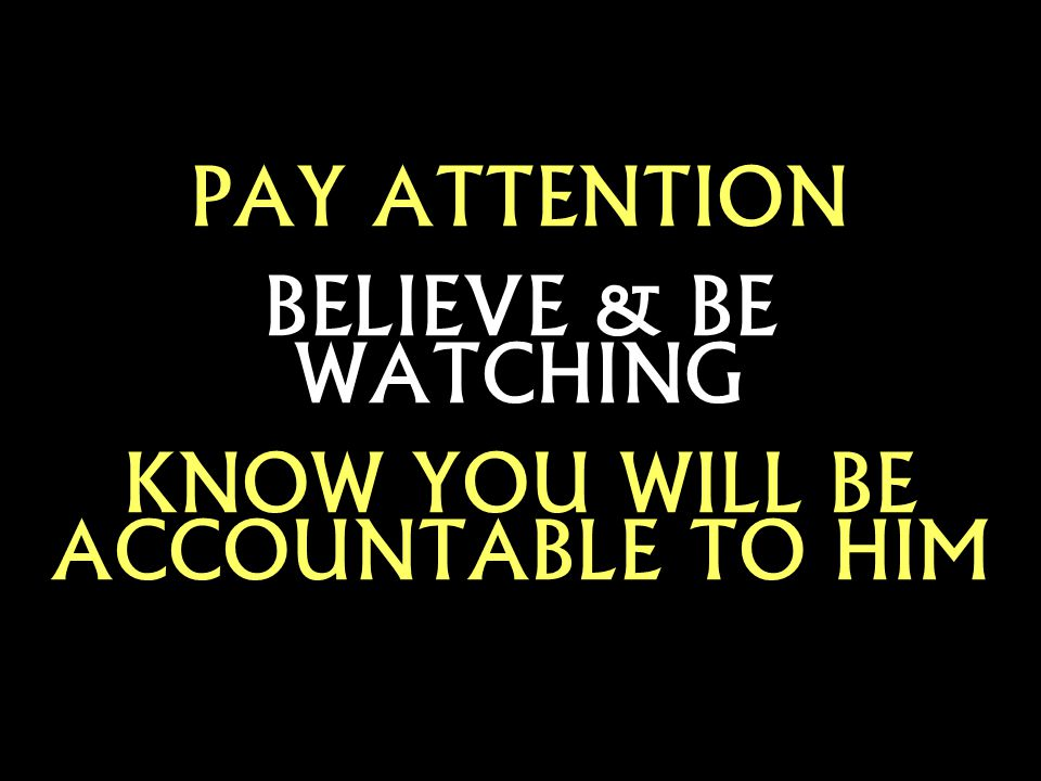 KNOW YOU WILL BE ACCOUNTABLE TO HIM