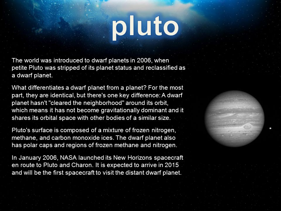 pluto The world was introduced to dwarf planets in 2006, when petite Pluto was stripped of its planet status and reclassified as a dwarf planet.