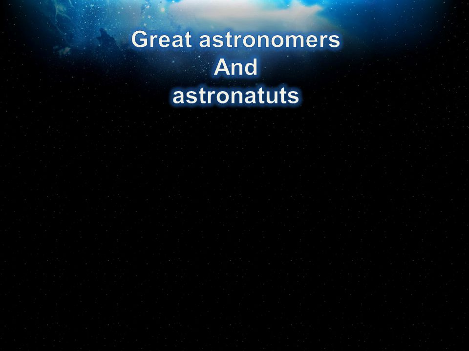 Great astronomers And astronatuts
