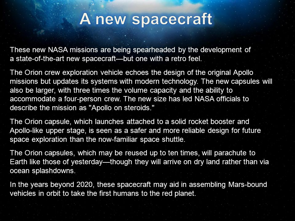 A new spacecraft These new NASA missions are being spearheaded by the development of a state-of-the-art new spacecraft—but one with a retro feel.