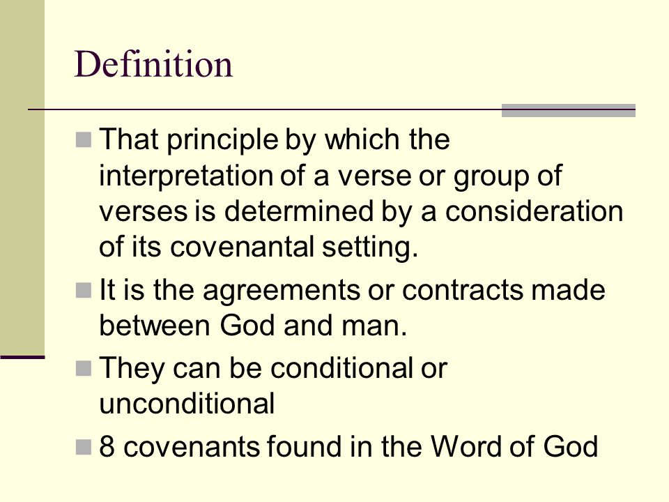 Definition That principle by which the interpretation of a verse or group of verses is determined by a consideration of its covenantal setting.