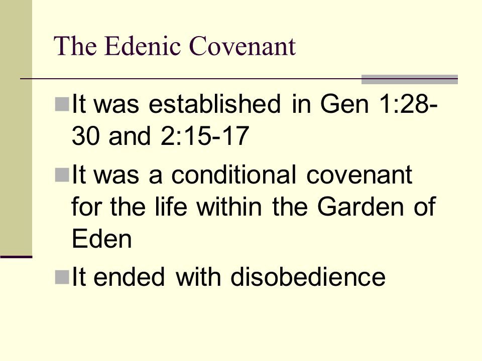 The Edenic Covenant It was established in Gen 1:28-30 and 2:15-17