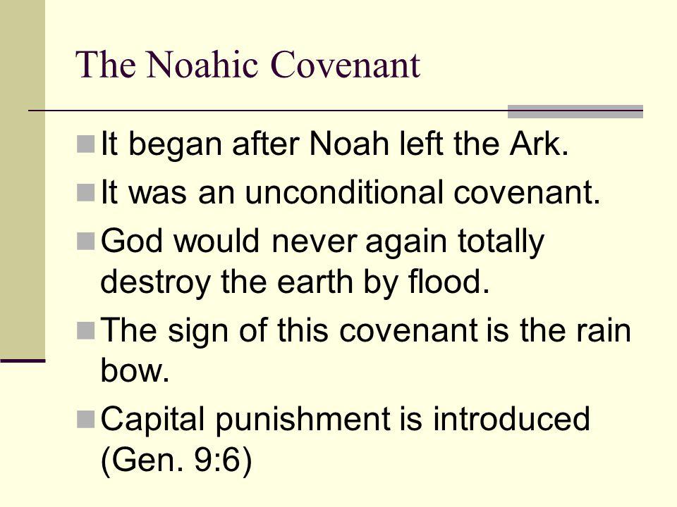 The Noahic Covenant It began after Noah left the Ark.