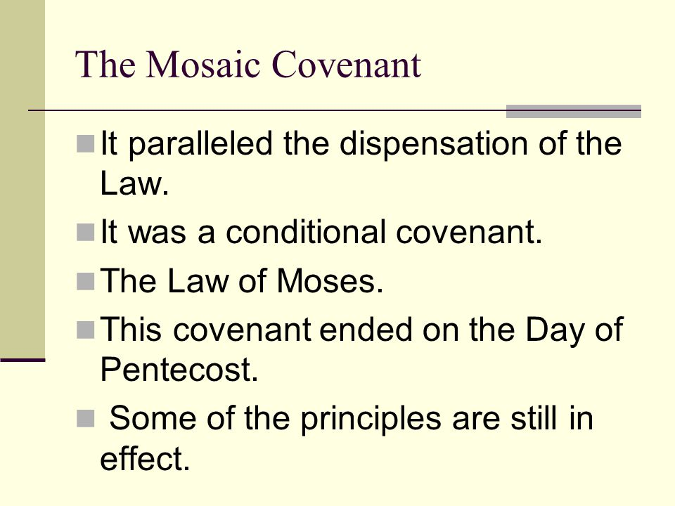 The Mosaic Covenant It paralleled the dispensation of the Law.