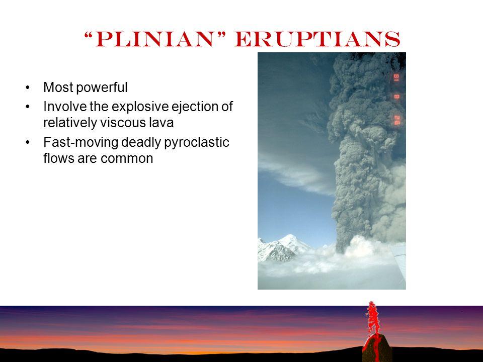 Plinian eruptians Most powerful