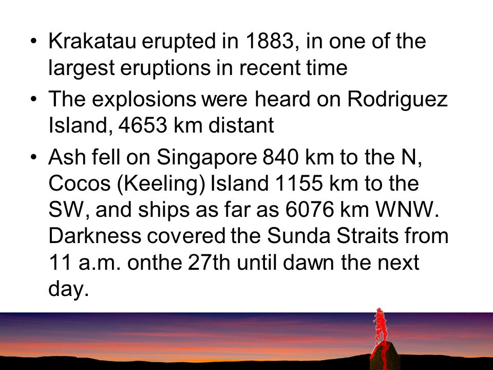 Krakatau erupted in 1883, in one of the largest eruptions in recent time