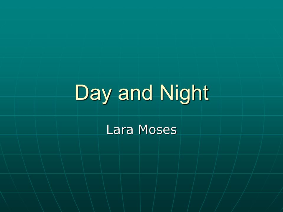 Day and Night Lara Moses