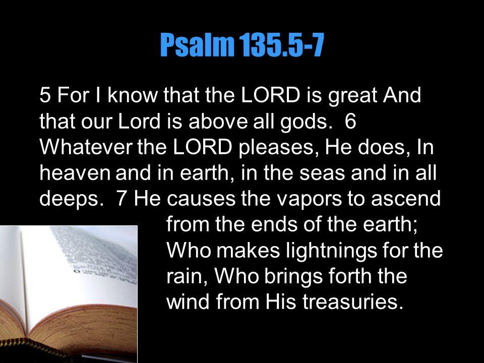 Psalm 135.5-7