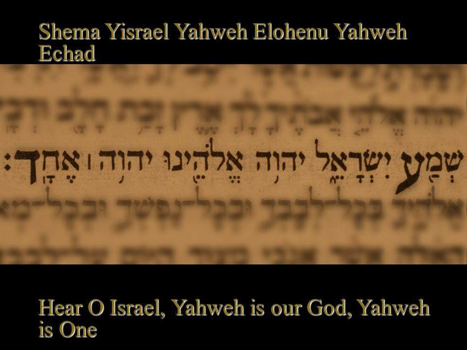 Shema Yisrael Yahweh Elohenu Yahweh Echad