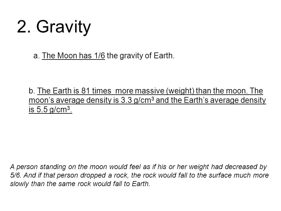 2. Gravity a. The Moon has 1/6 the gravity of Earth.