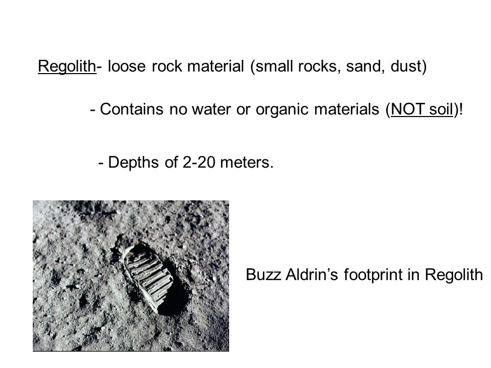 Regolith- loose rock material (small rocks, sand, dust)