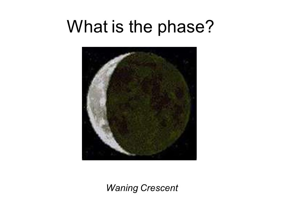 What is the phase Waning Crescent