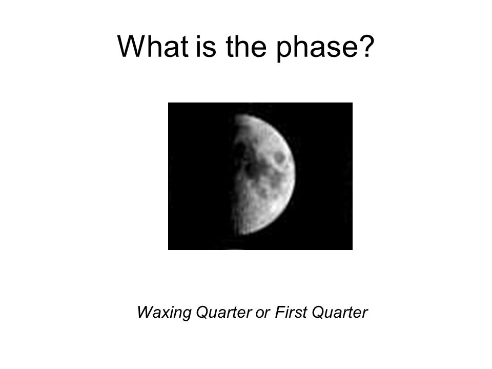 What is the phase Waxing Quarter or First Quarter