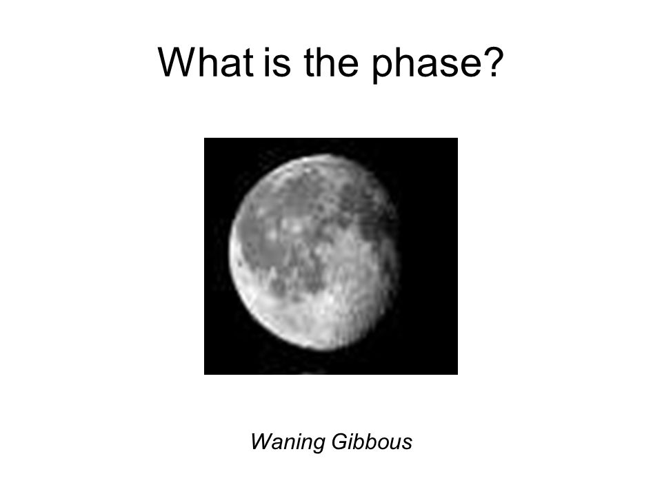 What is the phase Waning Gibbous