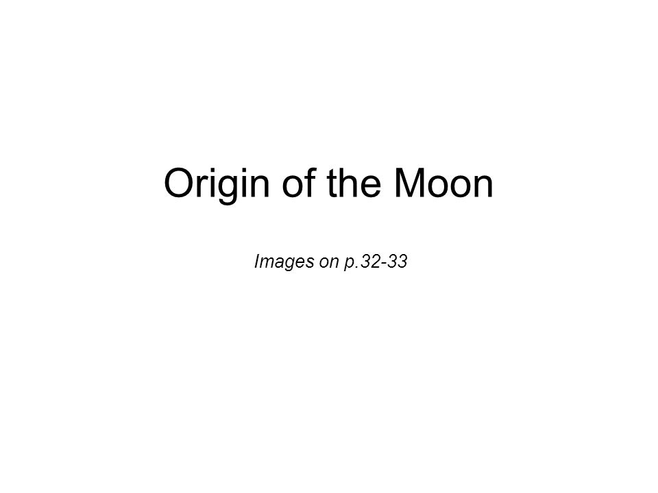 Origin of the Moon Images on p.32-33