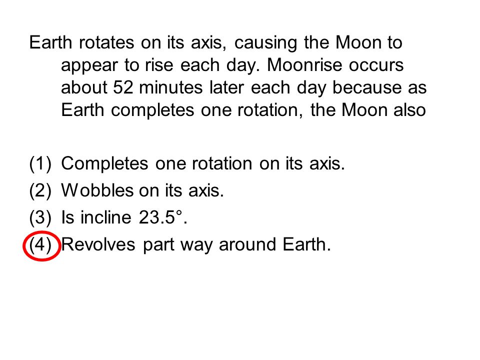 Earth rotates on its axis, causing the Moon to appear to rise each day