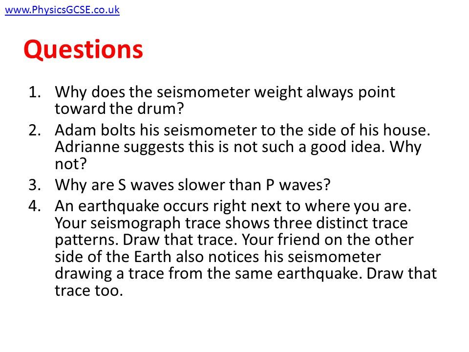 www.PhysicsGCSE.co.uk Questions. Why does the seismometer weight always point toward the drum