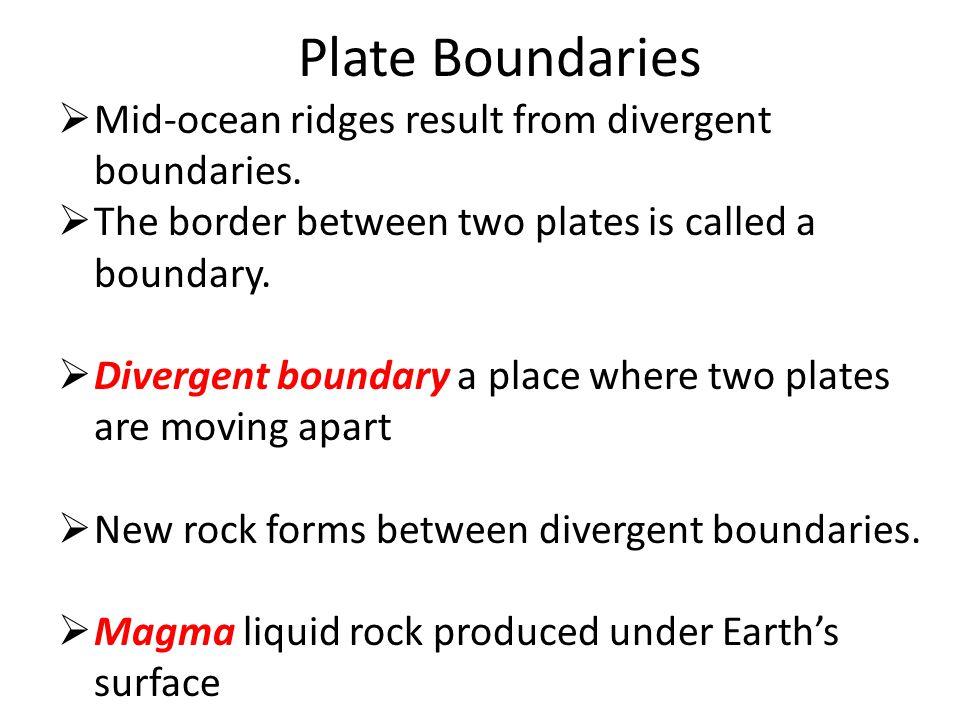 Plate Boundaries Mid-ocean ridges result from divergent boundaries.