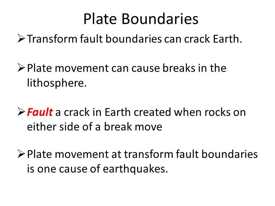 Plate Boundaries Transform fault boundaries can crack Earth.