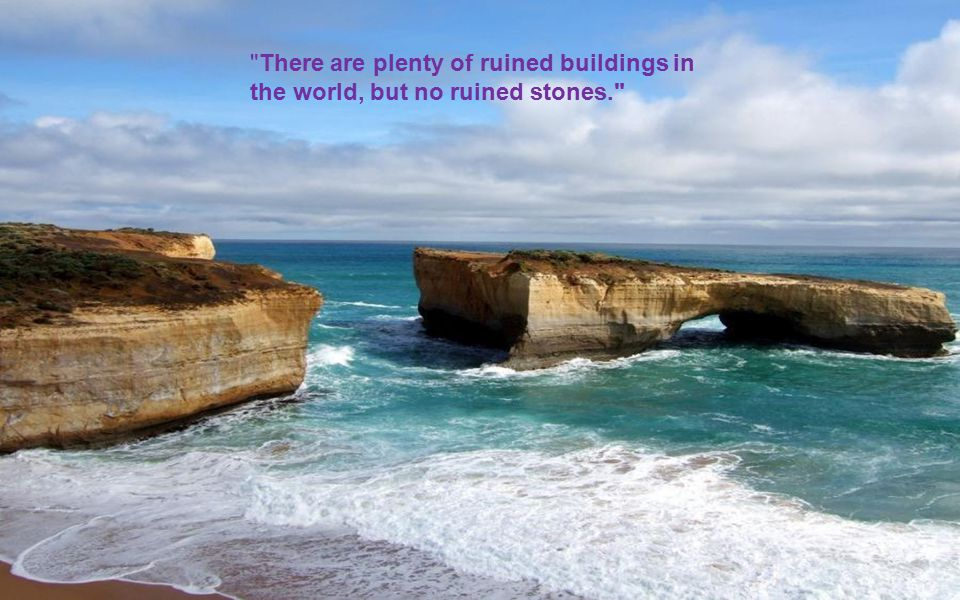 There are plenty of ruined buildings in the world, but no ruined stones.