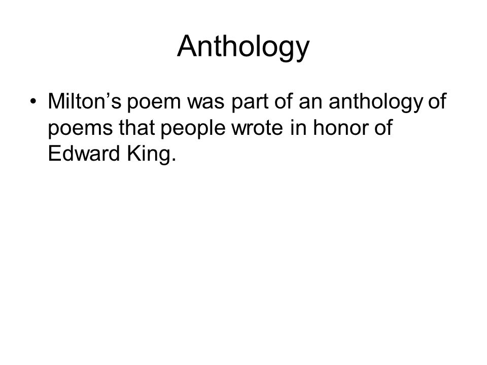 Anthology Milton's poem was part of an anthology of poems that people wrote in honor of Edward King.