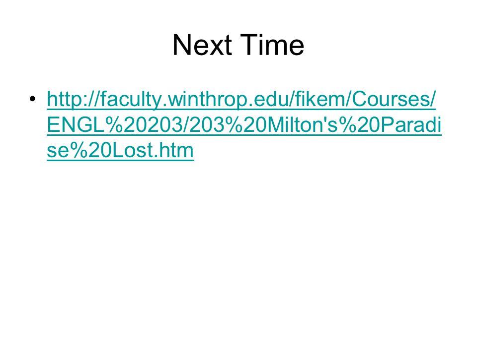 Next Time http://faculty.winthrop.edu/fikem/Courses/ENGL%20203/203%20Milton s%20Paradise%20Lost.htm