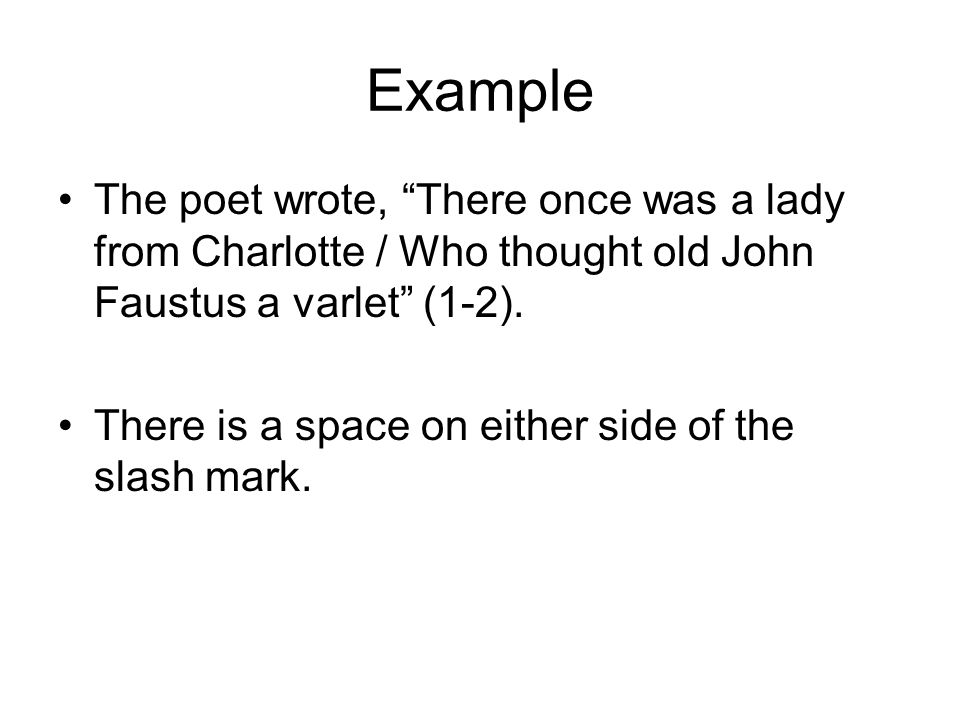 Example The poet wrote, There once was a lady from Charlotte / Who thought old John Faustus a varlet (1-2).