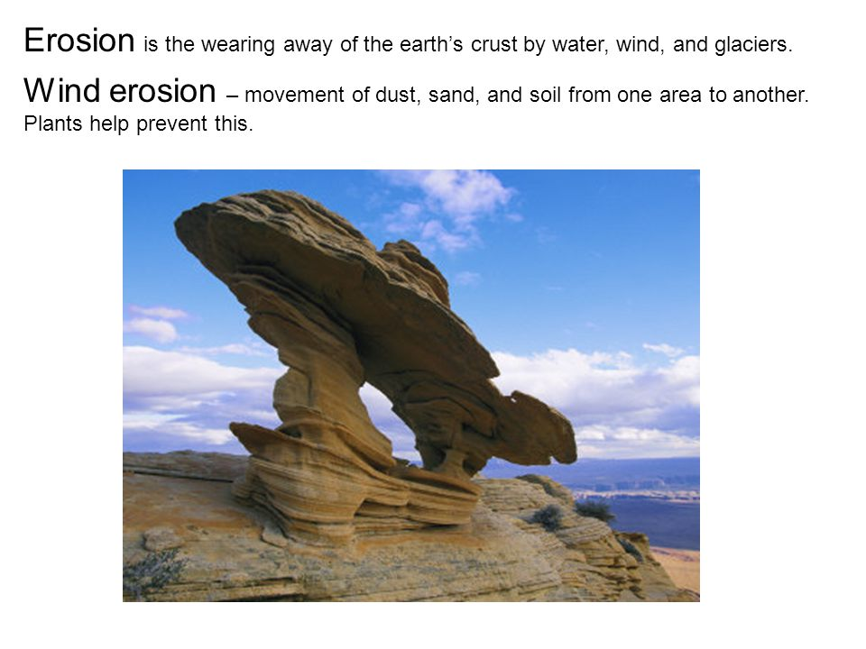 Erosion is the wearing away of the earth's crust by water, wind, and glaciers.