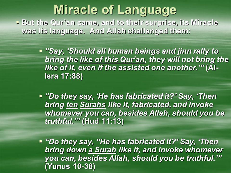 Miracle of Language But the Qur'an came, and to their surprise, its Miracle was its language. And Allah challenged them: